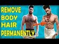 How to REMOVE BODY HAIR PERMANENTLY - Men's Grooming Tips for indian men