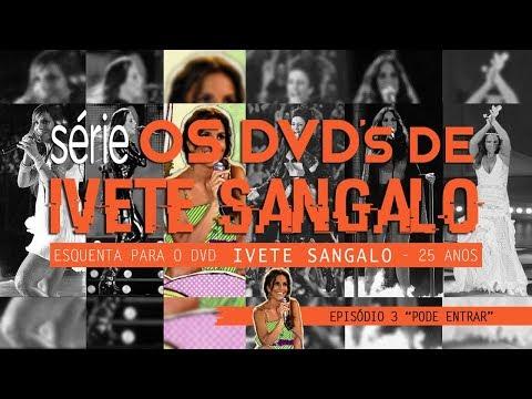 Série Os DVDs de Ivete Sangalo - Ep 3 - Pode Entrar