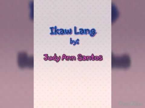 Ikaw Lang by: Judy Ann Santos