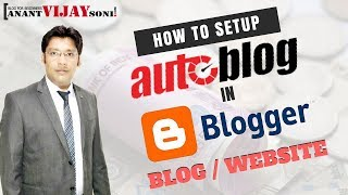 How To Setup Auto Blogging Blog / Website Using Blogger in Hindi