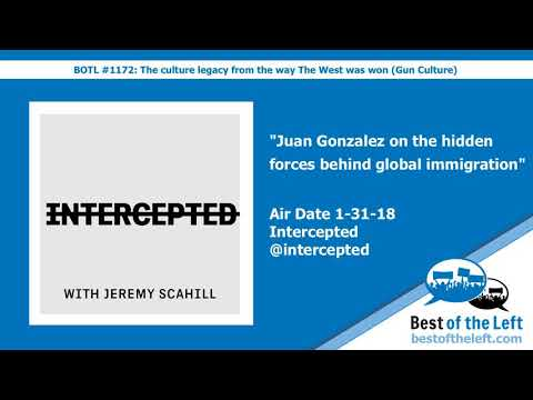 Juan Gonzalez on the hidden forces behind global immigration - @Intercepted w @JeremyScahill - ...