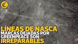 Líneas de Nasca: marcas dejadas por Greenpeace son irreparables