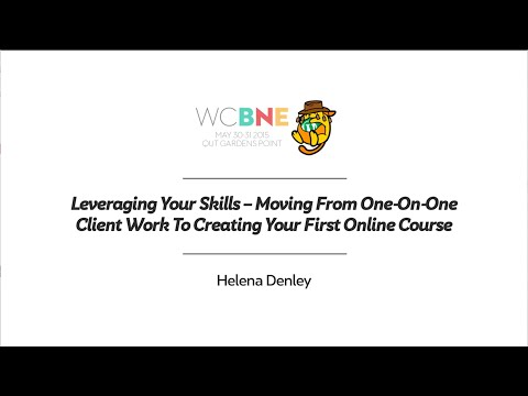 Helena Denley: Leveraging Your Skills – Moving From One On One Client Work To Creating Your First O