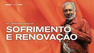 Sofrimento e renovação | Pr. Jeremias Pereira