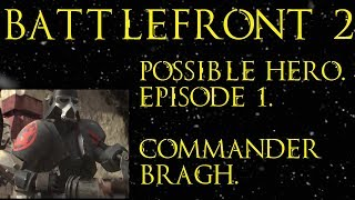 Star Wars: Battlefront 2 Possible Hero Episode 1 - Commander Bragh