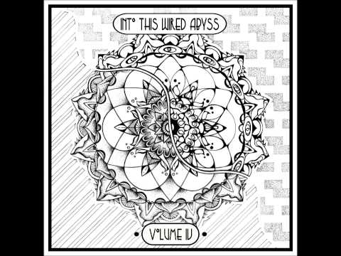 Into This Wired Abyss Vol. IV [Full Compilation]