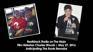 Charles Woods Is Not Excited About Roots Remake (FULL INTERVIEW) |Reelblack Radio 5/27/16