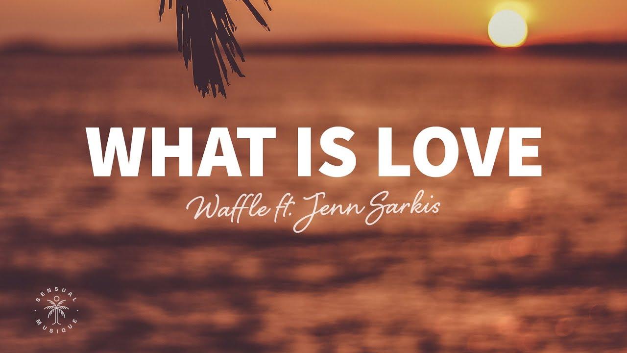 Waffle - What Is Love (Lyrics) ft. Jenn Sarkis