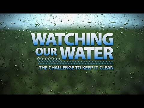Watching our Water: The Challenge to Keep it Clean (Full Program)