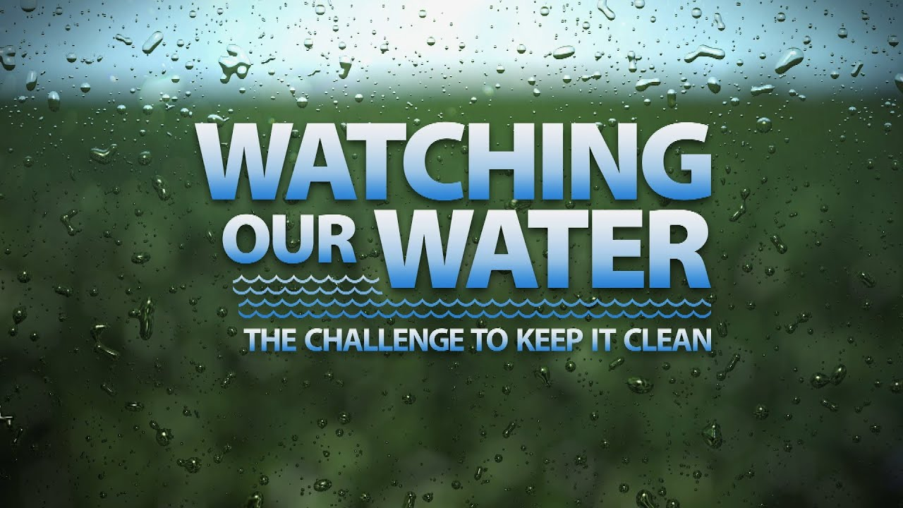 Keep It Clean Watching Our Water The Challenge To Keep It Clean Full Program