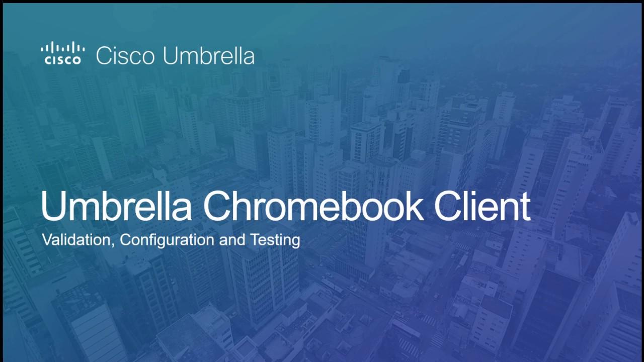 Umbrella Chromebook Client Configuration