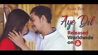 Aye Dil || Official Video || Ayan Roy || Jit Paul || Latest Hindi Romantic Songs || 2018