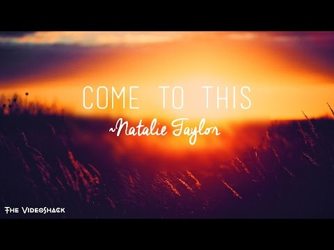 """Come To This""-Natalie Taylor Lyrics"