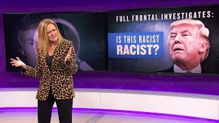 Full Frontal Investigates: Is This Racist Racist? | January 17, 2018 Act 2 | Full Frontal on TBS