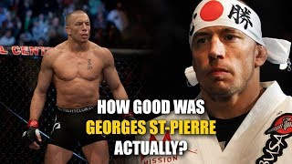 How GOOD was Georges St-Pierre Actually?