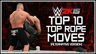 WWE 2K15 - Top 10 Top Rope Moves! Alternative Version! (WWE 2K15 Countdown)