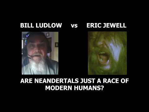 """Bill Ludlow vs Eric """"Wolfbitn"""" Jewell - Are Neandertals Just A Race Of Modern Humans?"""