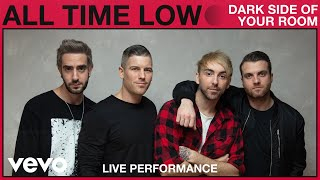 All Time Low - Dark Side of Your Room (Live Performance) | Vevo