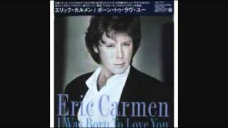 ERIC CARMEN - I WAS BORN TO LOVE YOU 1984