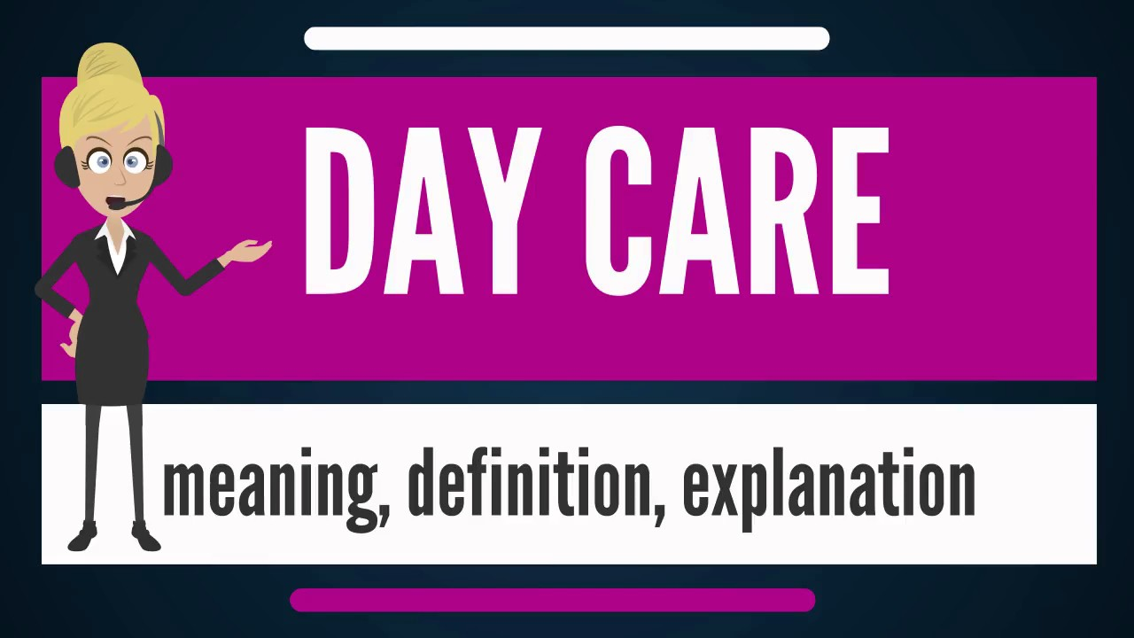 What is DAY CARE? What does DAY CARE mean? DAY CARE ...