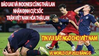 Báo UAE Và Indonesia Cùng Thái Lan Nhận Định Cực Sốc Trận Việt Nam Hòa Thái Lan Tại VL WorldCup 2022