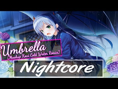 Rihanna - Umbrella [Mashup Koni Cold Water Remix] ♫Nightcore♫