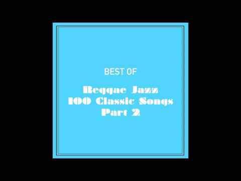 Best Of Reggae Jazz 100 Classic Songs (Part 2 Of 4)