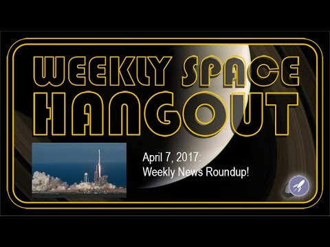 Weekly Space Hangout - Apr 7, 2017: Weekly News Roundup!