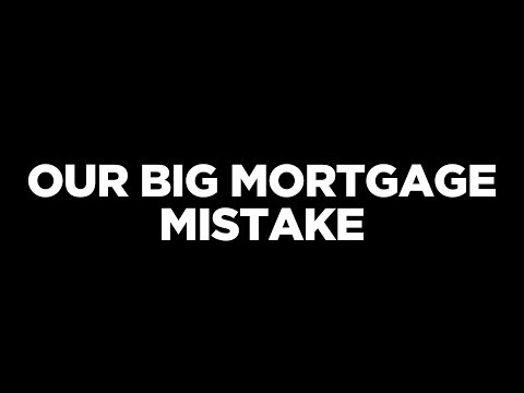 Our BIG Mortgage Mistake
