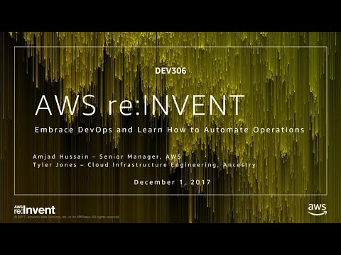 AWS re:Invent 2017: Embrace DevOps and Learn How to Automate Operations (DEV306)