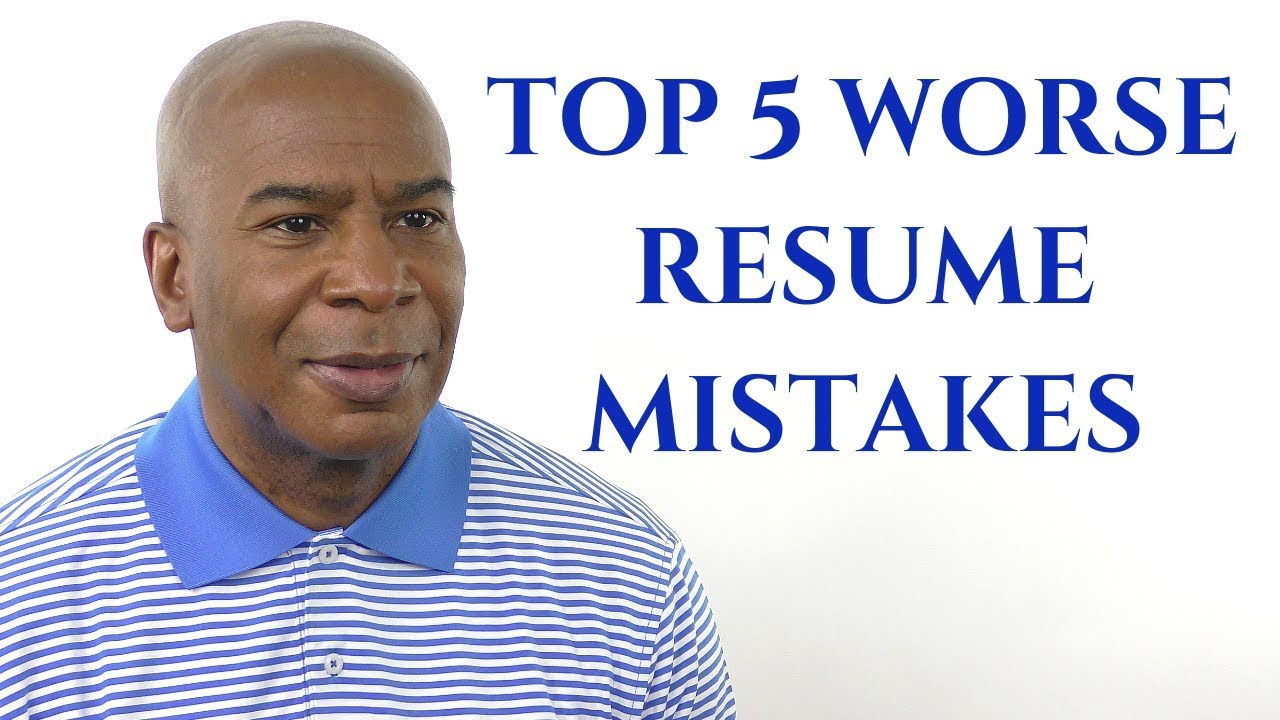the top 5 worse resume mistakes  that everyone makes