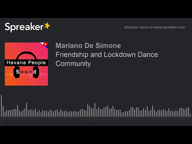 Friendship and Lockdown Dance Community (made with Spreaker)