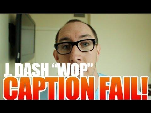 Caption Fail: J. Dash WOP Lyrics