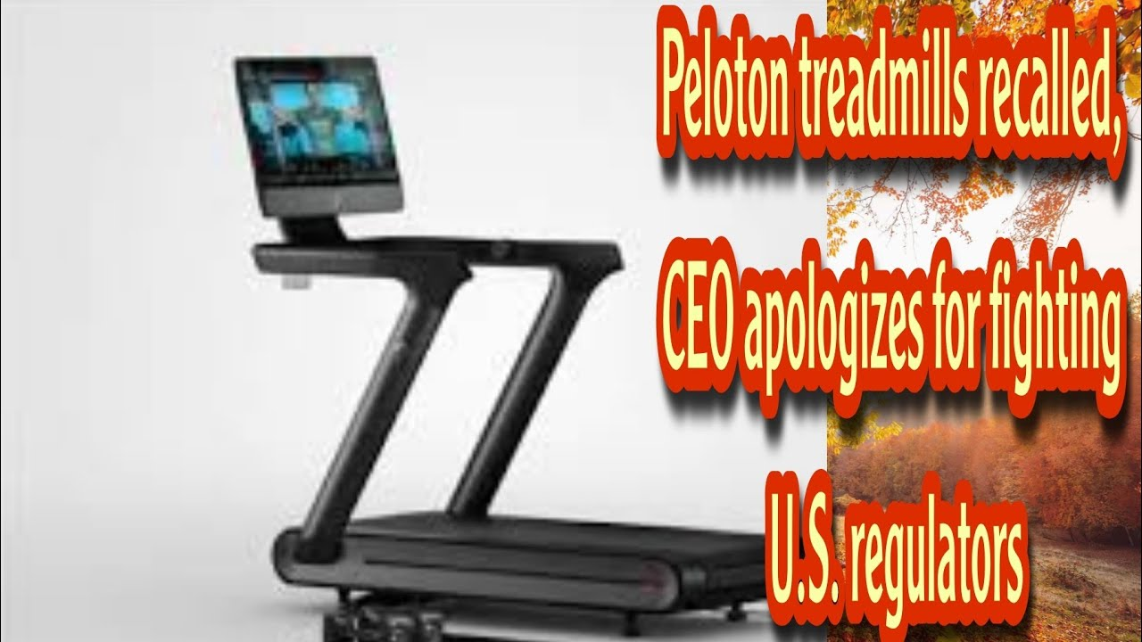 Peloton treadmills recalled, CEO apologizes for fighting U.S. ...