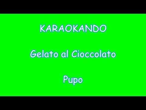 Karaoke Italiano , Gelato al Cioccolato , Pupo ( Testo )