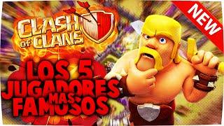 Los 5 JUGADORES mas FAMOSOS de TODO Clash of Clans   Clash of Clans