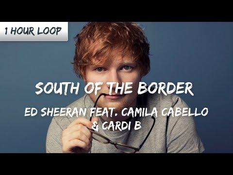 Ed Sheeran - South of the Border feat. Camila Cabello & Cardi B (1 HOUR LOOP)