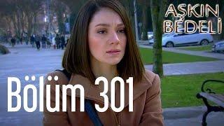 Aşkın Bedeli 301. Bölüm