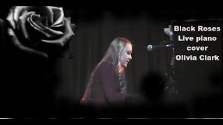 Black Roses Live piano Cover - Olivia Clark
