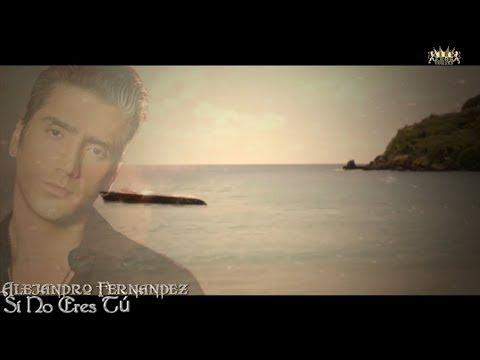 Alejandro Fernández (Si No Eres Tú) mp3