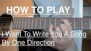 "How to play ""I Want To Write You A Song"" on guitar (by One Direction)"