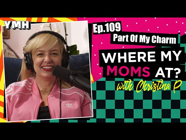 Ep. 109 Part Of My Charm   Where My Moms At?