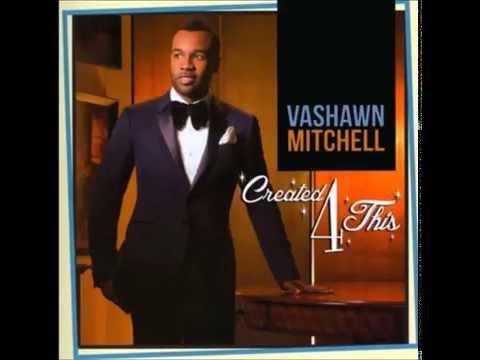 Greatest Man I know- Vashawn Mitchell