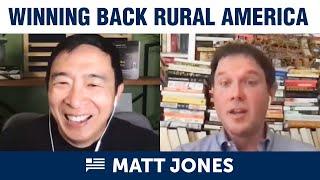 Winning Back Rural America with Matt Jones + Andrew Yang | Yang Speaks
