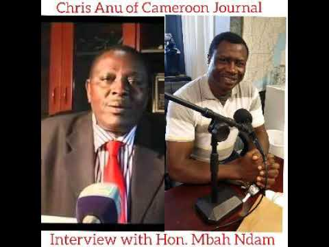 Chris Anu of Cameroon Journal interview with Hon. Mbah Ndam who had resign from Cameroun Parliament