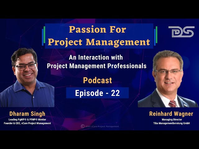 Passion For Project Management | Reinhard Wagner | Dharam Singh | Podcast | Episode-22