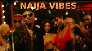 Naija Vibes [ Video Mix ]  WizKid, Patoranking, Mr Eazi, Olamide, Tiwa Savage & More