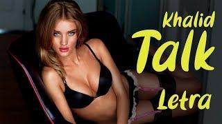 Khalid -Talk | 🅻🅴🆃🆁🅰 | Letra | Español | Subtitulada español | letra en español | 8D