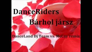 DanceRiders - Bárhol jársz DanceLand Dj Team vs  McCoy remix