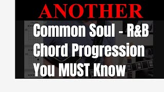 Another Common Soul - R&B Chord Progression You MUST Know